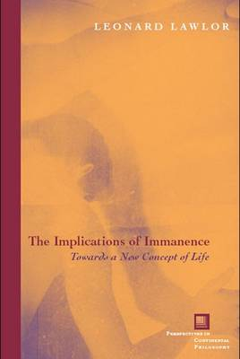 The Implications of Immanence: Toward a New Concept of Life - Perspectives in Continental Philosophy (Hardback)