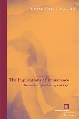 The Implications of Immanence: Toward a New Concept of Life - Perspectives in Continental Philosophy (Paperback)