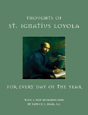 Thoughts of St. Ignatius Loyola for Every Day of the Year (Hardback)