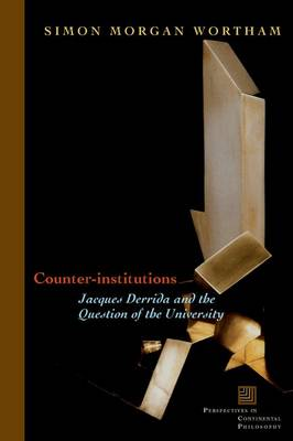 Counter-Institutions: Jacques Derrida and the Question of the University - Perspectives in Continental Philosophy (Hardback)
