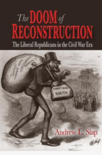 The Doom of Reconstruction: The Liberal Republicans in the Civil War Era - Reconstructing America (Paperback)