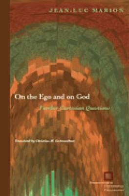 On the Ego and on God: Further Cartesian Questions - Perspectives in Continental Philosophy (Hardback)