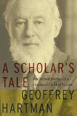 A Scholar's Tale: Intellectual Journey of a Displaced Child of Europe (Paperback)