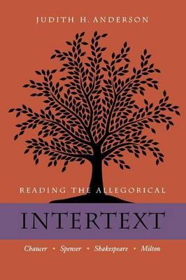 Reading the Allegorical Intertext: Chaucer, Spenser, Shakespeare, Milton (Paperback)