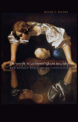 Through Narcissus' Glass Darkly: The Modern Religion of Conscience (Hardback)