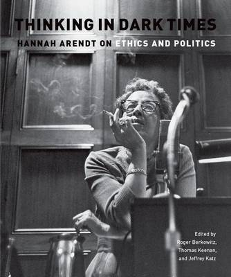Thinking in Dark Times: Hannah Arendt on Ethics and Politics (Paperback)