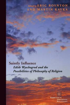 Saintly Influence: Edith Wyschogrod and the Possibilities of Philosophy of Religion - Perspectives in Continental Philosophy (Paperback)