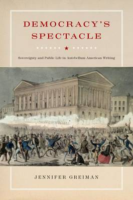 Democracy's Spectacle: Sovereignty and Public Life in Antebellum American Writing (Paperback)