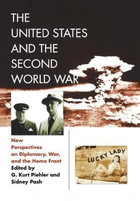 The United States and the Second World War: New Perspectives on Diplomacy, War, and the Home Front - World War II: The Global, Human, and Ethical Dimension (Hardback)