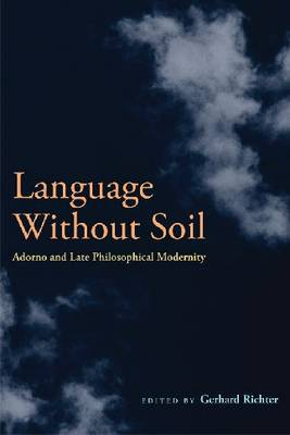 Language Without Soil: Adorno and Late Philosophical Modernity (Paperback)