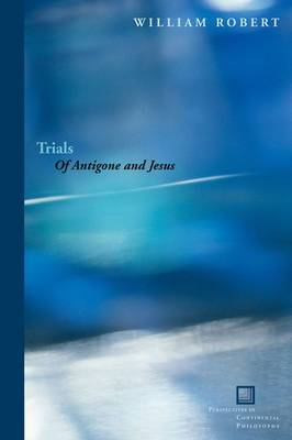 Trials: Of Antigone and Jesus - Perspectives in Continental Philosophy (Hardback)