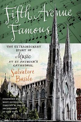 Fifth Avenue Famous: The Extraordinary Story of Music at St. Patrick's Cathedral (Paperback)