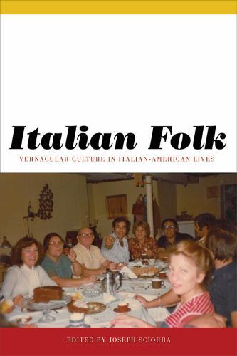 Italian Folk: Vernacular Culture in Italian-American Lives - Critical Studies in Italian America (Hardback)