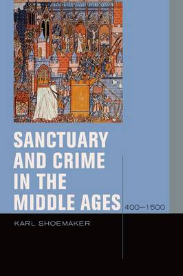 Sanctuary and Crime in the Middle Ages, 400-1500 - Just Ideas (Hardback)