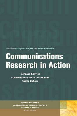Communications Research in Action: Scholar-Activist Collaborations for a Democratic Public Sphere - Donald McGannon Communication Research Center's Everett C. Parker Book Series (Hardback)