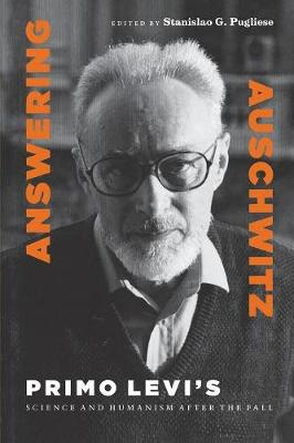 Answering Auschwitz: Primo Levi's Science and Humanism after the Fall (Paperback)