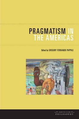 Pragmatism in the Americas - American Philosophy (Hardback)