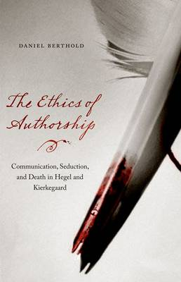 The Ethics of Authorship: Communication, Seduction, and Death in Hegel and Kierkegaard (Hardback)