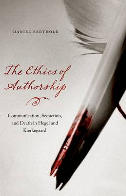 The Ethics of Authorship: Communication, Seduction, and Death in Hegel and Kierkegaard (Paperback)