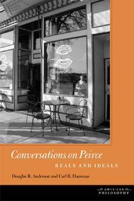 Conversations on Peirce: Reals and Ideals - American Philosophy (Paperback)