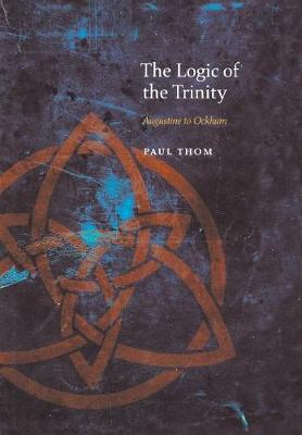 The Logic of the Trinity: Augustine to Ockham - Medieval Philosophy: Texts and Studies (Hardback)