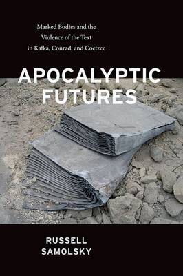 Apocalyptic Futures: Marked Bodies and the Violence of the Text in Kafka, Conrad, and Coetzee (Paperback)