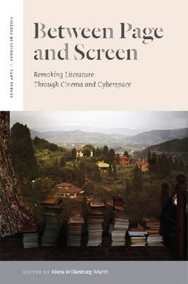 Between Page and Screen: Remaking Literature Through Cinema and Cyberspace - Verbal Arts: Studies in Poetics (Paperback)