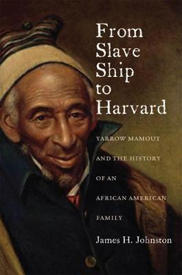From Slave Ship to Harvard: Yarrow Mamout and the History of an African American Family (Paperback)