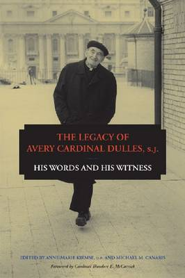 The Legacy of Avery Cardinal Dulles, S.J.: His Words and His Witness (Hardback)