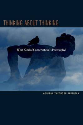 Thinking about Thinking: What Kind of Conversation Is Philosophy? (Hardback)