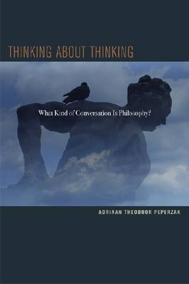 Thinking about Thinking: What Kind of Conversation Is Philosophy? (Paperback)