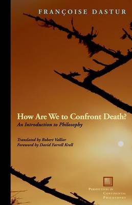 How Are We to Confront Death?: An Introduction to Philosophy - Perspectives in Continental Philosophy (Hardback)