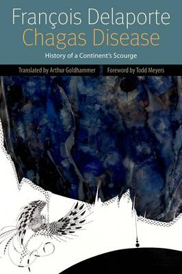 Chagas Disease: History of a Continent's Scourge - Forms of Living (Paperback)