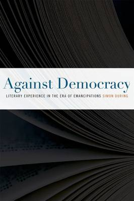 Against Democracy: Literary Experience in the Era of Emancipations (Paperback)