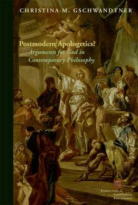 Postmodern Apologetics?: Arguments for God in Contemporary Philosophy - Perspectives in Continental Philosophy (Hardback)