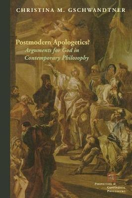 Postmodern Apologetics?: Arguments for God in Contemporary Philosophy - Perspectives in Continental Philosophy (Paperback)