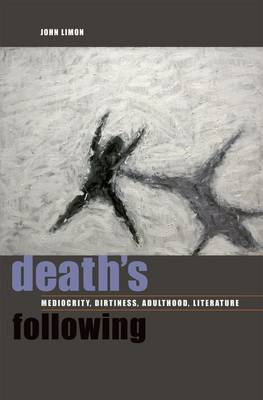 Death's Following: Mediocrity, Dirtiness, Adulthood, Literature (Hardback)