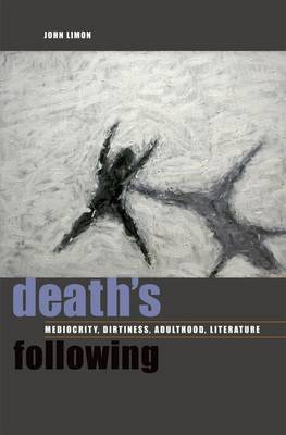 Death's Following: Mediocrity, Dirtiness, Adulthood, Literature (Paperback)