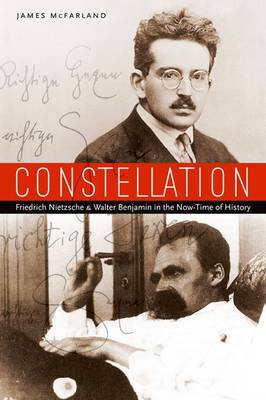 Constellation: Friedrich Nietzsche and Walter Benjamin in the Now-Time of History (Hardback)