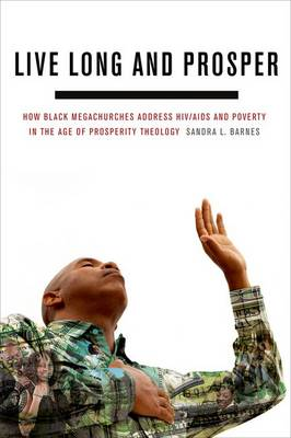 Live Long and Prosper: How Black Megachurches Address HIV/AIDS and Poverty in the Age of Prosperity Theology (Hardback)