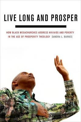 Live Long and Prosper: How Black Megachurches Address HIV/AIDS and Poverty in the Age of Prosperity Theology (Paperback)