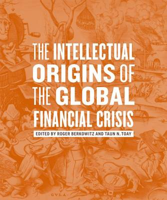 The Intellectual Origins of the Global Financial Crisis (Paperback)