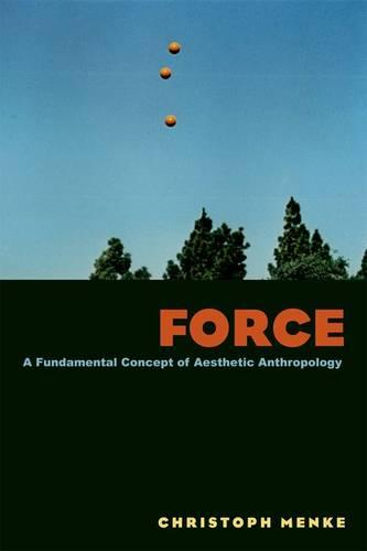 Force: A Fundamental Concept of Aesthetic Anthropology (Paperback)