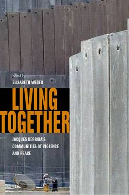 Living Together: Jacques Derrida's Communities of Violence and Peace (Hardback)