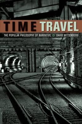 Time Travel: The Popular Philosophy of Narrative (Hardback)