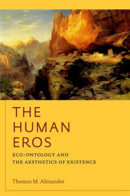 The Human Eros: Eco-ontology and the Aesthetics of Existence - American Philosophy (Paperback)