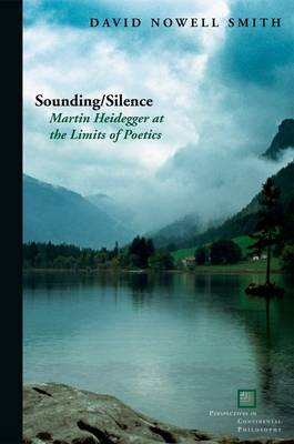 Sounding/Silence: Martin Heidegger at the Limits of Poetics - Perspectives in Continental Philosophy (Hardback)