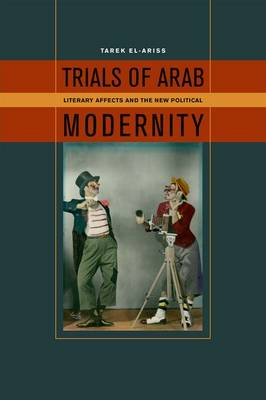 Trials of Arab Modernity: Literary Affects and the New Political (Paperback)