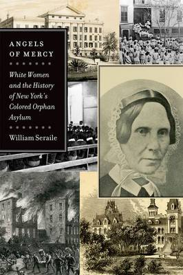 Angels of Mercy: White Women and the History of New York's Colored Orphan Asylum (Paperback)