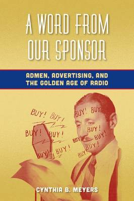 A Word from Our Sponsor: Admen, Advertising, and the Golden Age of Radio (Hardback)